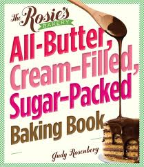 """The Rosie's Bakery All-Butter, Cream-Filled, Sugar-Packed Baking Book"" by Judy Rosenberg"