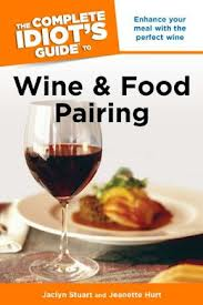 """The Complete Idiot's Guide to Wine and Food Pairing"" by Jaclyn Stuart and Jeanette Hurt"
